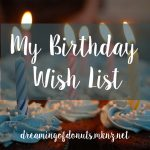 My Birthday Wish List!